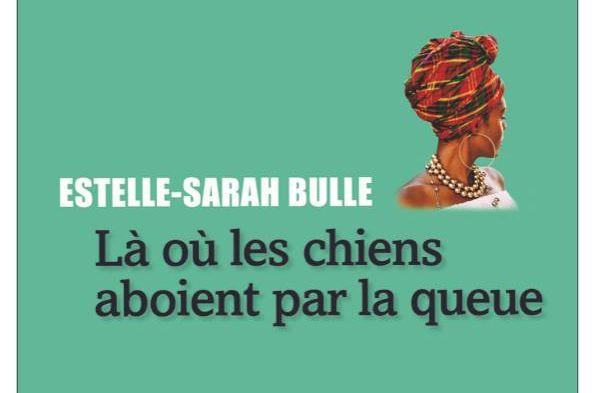Là où les chiens aboient par la queue, d'Estelle-Sarah Bulle